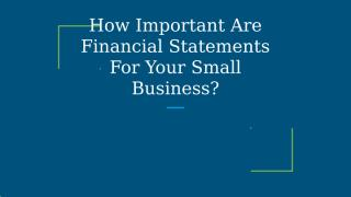 How Important Are Financial Statements For Your Small Business-.pptx