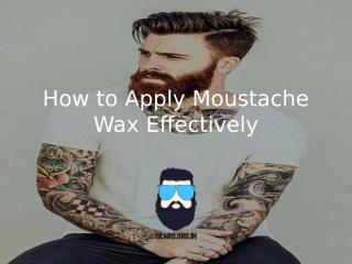 Moustache Wax-How to apply moustache wax effectively.pptx