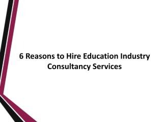 Reasons to Hire Education Industry Consultancy Services.pdf