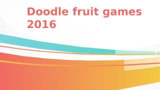 Doodle fruit games 2016.pptx