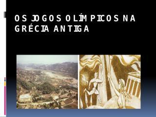 Os Jogos Olímpicos na Grécia Antiga.pptx