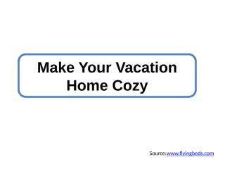 Make Your Vacation Home Cozy.pptx